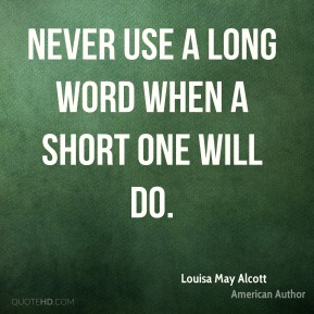 Never use a long word when a short one will do.