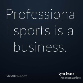 Professional sports is a business.