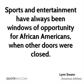 Sports and entertainment have always been windows of opportunity for African Americans, when other doors were closed.