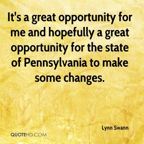 It's a great opportunity for me and hopefully a great opportunity for the state of Pennsylvania to make some changes.