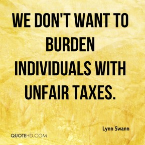 We don't want to burden individuals with unfair taxes.