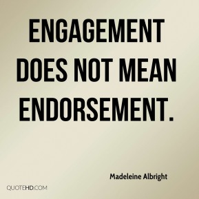 Engagement does not mean endorsement.