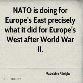 NATO is doing for Europe's East precisely what it did for Europe's West after World War II.