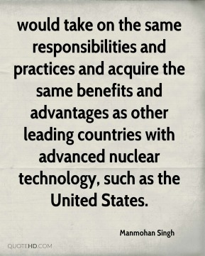 would take on the same responsibilities and practices and acquire the same benefits and advantages as other leading countries with advanced nuclear technology, such as the United States.