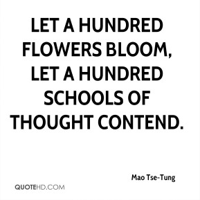 Mao Tse-Tung - Let a hundred flowers bloom, let a hundred schools of thought contend.