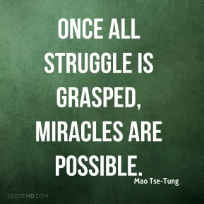 Once all struggle is grasped, miracles are possible.