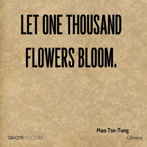 Mao Tse-Tung  - Let one thousand flowers bloom.