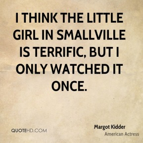 Margot Kidder - I think the little girl in Smallville is terrific, but I only watched it once.