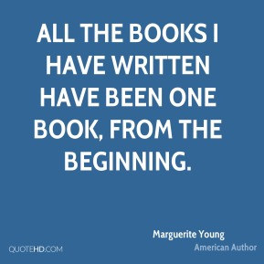 All the books I have written have been one book, from the beginning.