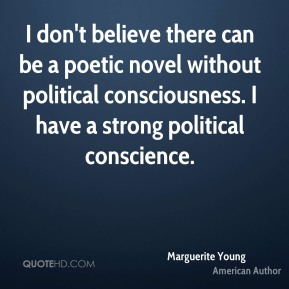 I don't believe there can be a poetic novel without political consciousness. I have a strong political conscience.