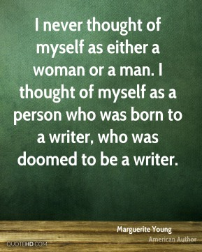 I never thought of myself as either a woman or a man. I thought of myself as a person who was born to a writer, who was doomed to be a writer.