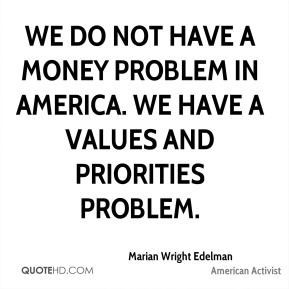 We do not have a money problem in America. We have a values and priorities problem.