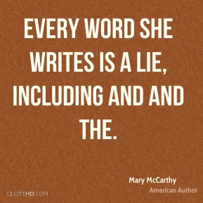 Every word she writes is a lie, including and and the.