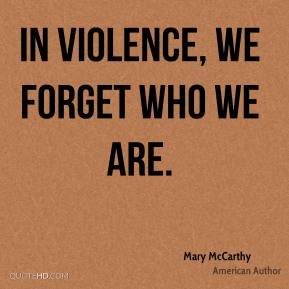 In violence, we forget who we are.