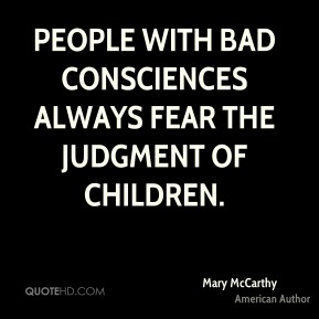 People with bad consciences always fear the judgment of children.