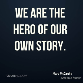 We are the hero of our own story.