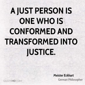 A just person is one who is conformed and transformed into justice.