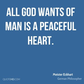 All God wants of man is a peaceful heart.
