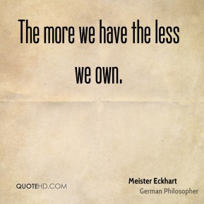 The more we have the less we own.