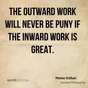 The outward work will never be puny if the inward work is great.