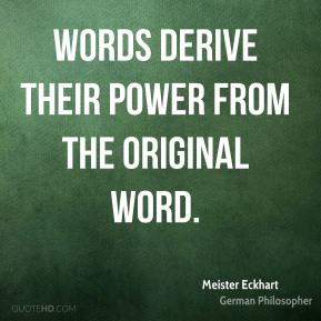 Words derive their power from the original word.