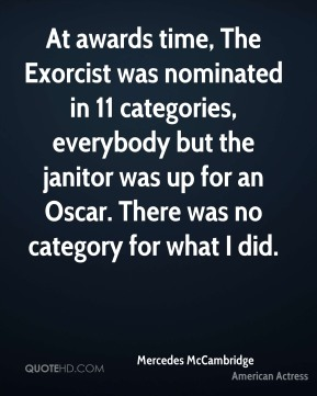 At awards time, The Exorcist was nominated in 11 categories, everybody but the janitor was up for an Oscar. There was no category for what I did.