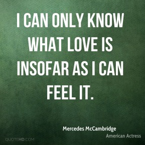 I can only know what love is insofar as I can feel it.