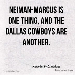 Neiman-Marcus is one thing, and the Dallas Cowboys are another.