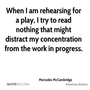 When I am rehearsing for a play, I try to read nothing that might distract my concentration from the work in progress.