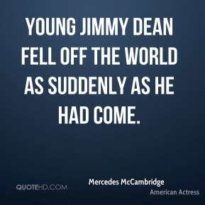 Young Jimmy Dean fell off the world as suddenly as he had come.