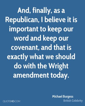 And, finally, as a Republican, I believe it is important to keep our word and keep our covenant, and that is exactly what we should do with the Wright amendment today.