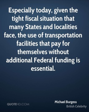 Especially today, given the tight fiscal situation that many States and localities face, the use of transportation facilities that pay for themselves without additional Federal funding is essential.