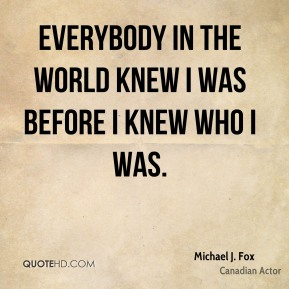 Everybody in the world knew I was before I knew who I was.