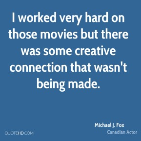 I worked very hard on those movies but there was some creative connection that wasn't being made.