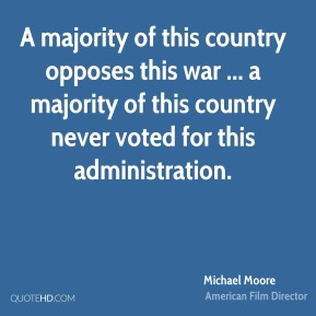 A majority of this country opposes this war ... a majority of this country never voted for this administration.