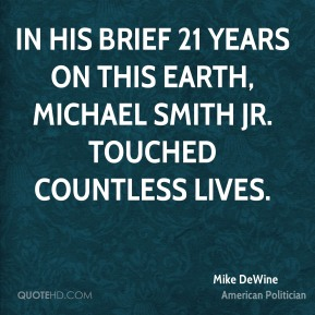 Mike DeWine - In his brief 21 years on this earth, Michael Smith Jr. touched countless lives.