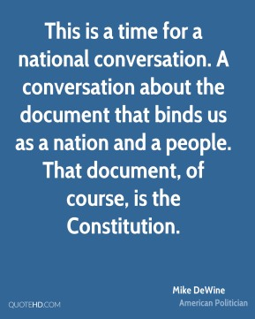 Mike DeWine - This is a time for a national conversation. A conversation about the document that binds us as a nation and a people. That document, of course, is the Constitution.