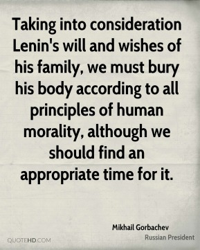 Taking into consideration Lenin's will and wishes of his family, we must bury his body according to all principles of human morality, although we should find an appropriate time for it.