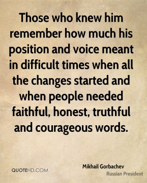 Those who knew him remember how much his position and voice meant in difficult times when all the changes started and when people needed faithful, honest, truthful and courageous words.