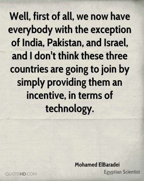 Mohamed ElBaradei - Well, first of all, we now have everybody with the exception of India, Pakistan, and Israel, and I don't think these three countries are going to join by simply providing them an incentive, in terms of technology.