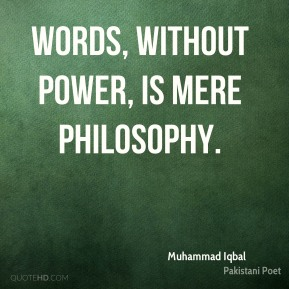 Words, without power, is mere philosophy.