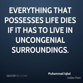 Everything that possesses life dies if it has to live in uncongenial surroundings.