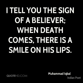 I tell you the sign of a believer; When Death comes, there is a smile on his lips.