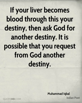 If your liver becomes blood through this your destiny, then ask God for another destiny. It is possible that you request from God another destiny.