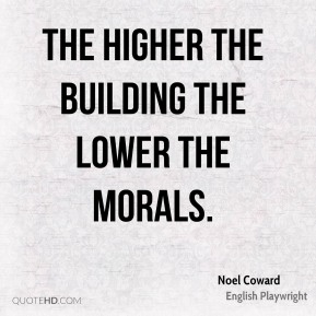 The higher the building the lower the morals.