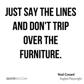 Just say the lines and don't trip over the furniture.
