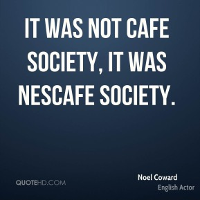 It was not Cafe Society, it was Nescafe Society.