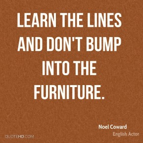 Learn the lines and don't bump into the furniture.
