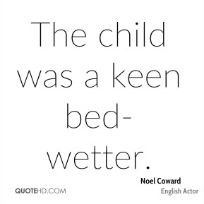 The child was a keen bed-wetter.