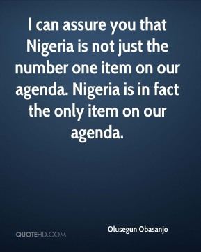 I can assure you that Nigeria is not just the number one item on our agenda. Nigeria is in fact the only item on our agenda.